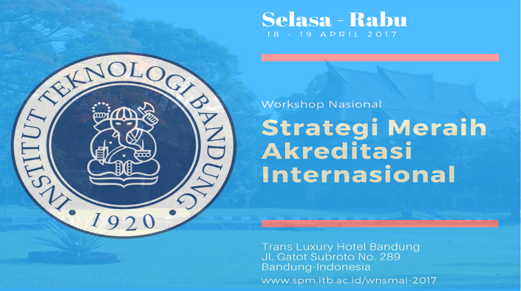 Workshop Nasional Strategi Meraih Akreditasi Internasional (WNSMAI), 18-19 April 2017
